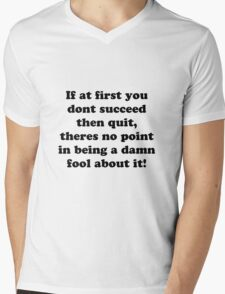 if at first you don't succeed then quit, there's no point being a damn fool about it Mens V-Neck T-Shirt