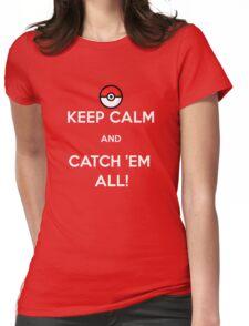 Keep Calm & Catch 'Em All! Womens Fitted T-Shirt
