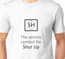 The Atomic Symbol For Shut Up! Unisex T-Shirt