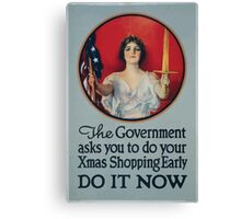 The government asks you to do your Xmas shopping early Do it now 002 Canvas Print