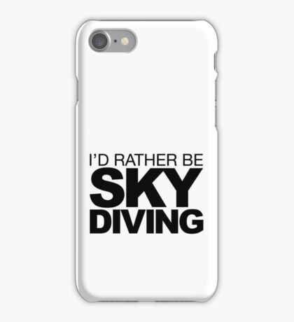 Id rather be Sky Diving iPhone Case/Skin