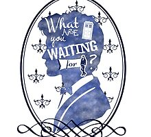 What are you waiting for? by amidiggory