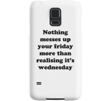 Nothing messes up your friday more than realising its wednesday Samsung Galaxy Case/Skin