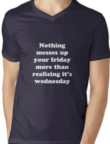 Nothing messes up your friday more than realising its wednesday Mens V-Neck T-Shirt