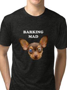 Barking mad Tri-blend T-Shirt