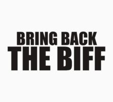 Bring Back The Biff (BLACK TEXT) by antdragonist