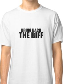 Bring Back The Biff (BLACK TEXT) Classic T-Shirt