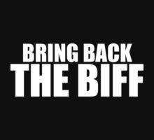 Bring Back The Biff (WHITE TEXT) by antdragonist