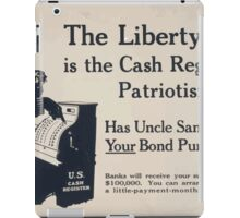 The Liberty Loan is the cash register of patriotism Has Uncle Sam rung up your bond purchase yet iPad Case/Skin