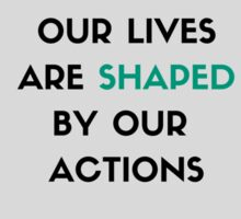 Our lives are shaped by our actions Sticker