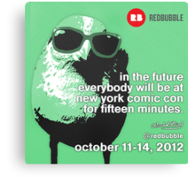 Everybody will Be at New York Comic Con for 15 Minutes Canvas Print