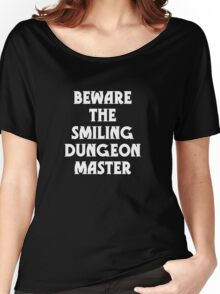 Beware the Smiling Dungeon Master Women's Relaxed Fit T-Shirt