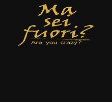 ITALIAN:  ARE YOU CRAZY T-Shirt