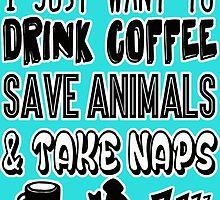 Drink Coffee Save Animals Take Naps by Maehemm