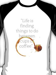 Life is finding things to do between cups of coffee.©JHodges T-Shirt