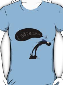 It Will Be Okay T-Shirt