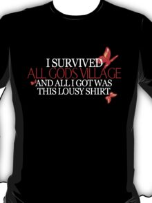 """I survived all gods village and all I got was this lousy shirt.""  T-Shirt"
