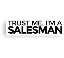 Trust me, I'm a Salesman Canvas Print