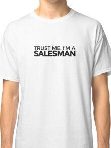 Trust me, I'm a Salesman Classic T-Shirt
