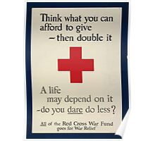 Think what you can afford to give then double it A life may depend on it do you dare do less All of the Red Cross War Fund goes for war relief 002 Poster