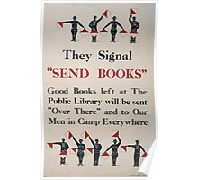 They signal Send books Good books left at the public library will be sent over there and to our men in camp everywhere Poster