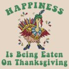 "Funny Thanksgiving ""Happiness Is Being Eating On Thanksgiving"" by HolidayT-Shirts"