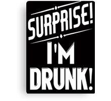 Surprise I'm Drunk Canvas Print