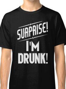 Surprise I'm Drunk Classic T-Shirt