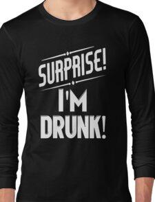 Surprise I'm Drunk Long Sleeve T-Shirt
