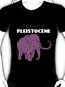 I Left My Heart in the Pleistocene T-Shirt