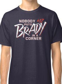 Nobody Puts Brady In A Corner Classic T-Shirt