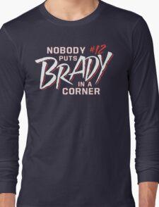 Nobody Puts Brady In A Corner Long Sleeve T-Shirt