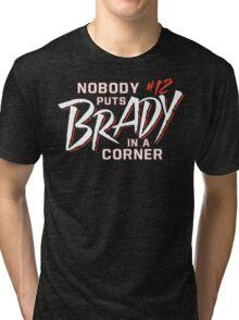 Nobody Puts Brady In A Corner Tri-blend T-Shirt