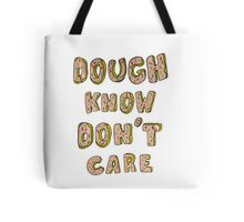 Dough know don't care Tote Bag