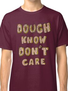 Dough know don't care Classic T-Shirt
