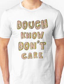 Dough know don't care T-Shirt