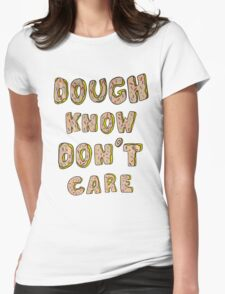 Dough know don't care T-Shirt