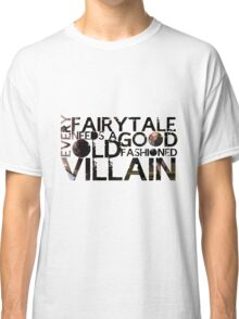 Every Fairy Tale Needs A Good Old Fashioned Villain  Classic T-Shirt