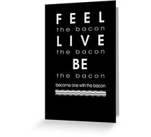 Bacon Feel The Bacon Greeting Card