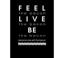 Bacon Feel The Bacon Photographic Print