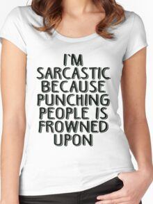 Sarcasm - Because Punching People is Frowned Upon Women's Fitted Scoop T-Shirt