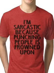Sarcasm - Because Punching People is Frowned Upon Tri-blend T-Shirt