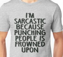 Sarcasm - Because Punching People is Frowned Upon Unisex T-Shirt