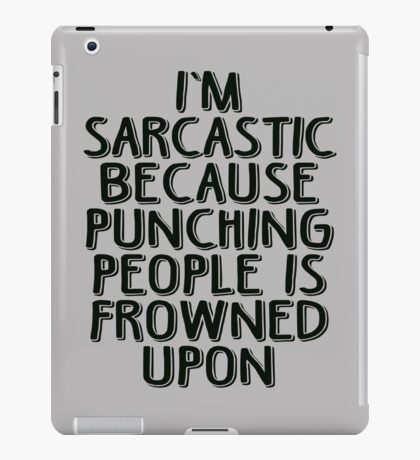 Sarcasm - Because Punching People is Frowned Upon iPad Case/Skin