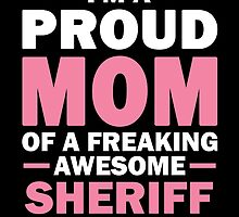 I'M A Proud Mom Of A Freaking Awesome Sheriff. And Yes He Bought Me This. by aestheticarts