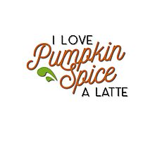 Punkin Spice is my life (all color) Photographic Print