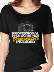 Professional Photographer - Passion Included Women's Relaxed Fit T-Shirt