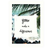 YOU MAKE A DIFFERENCE  Art Print