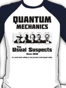 Quantum Mechanics - The Usual Suspects T-Shirt