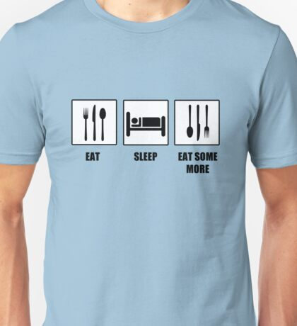Eat Sleep Eat Some More Unisex T-Shirt